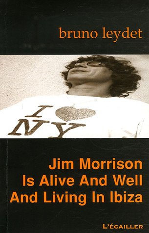 livre jim morrison is alive and well and living in ibiza bruno leydet
